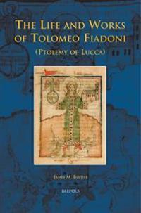 The Life and Works of Tolomeo Fiadoni Ptolemy of Lucca