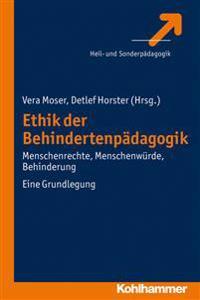 Ethik Der Behindertenpadagogik: Menschenrechte, Menschenwurde, Behinderung. Eine Grundlegung
