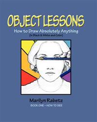 Object Lessons: How to Draw Absolutely Anything