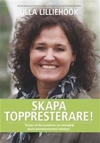 Skapa toppresterare! : ledarskap som ökar arbetsglädje och prestationer