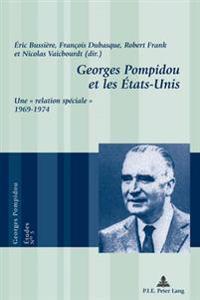 Georges Pompidou Et Les Etats-Unis: Une Relation Speciale 1969-1974