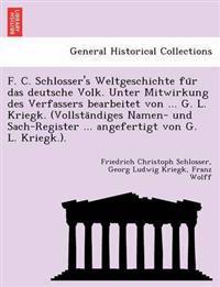 F. C. Schlosser's Weltgeschichte Fu R Das Deutsche Volk. Unter Mitwirkung Des Verfassers Bearbeitet Von ... G. L. Kriegk. (Vollsta Ndiges Namen- Und Sach-Register ... Angefertigt Von G. L. Kriegk.).