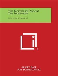 The Facetiae of Poggio the Florentine: Anecdota Scowah, V5