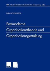 Postmoderne Organisationstheorie Und Organisationsgestaltung