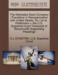 The Nebraska Seed Company (Transferor in Reorganization with United Seeds, Inc.) et al., Petitioners V. the U.S. Supreme Court Transcript of Record with Supporting Pleadings