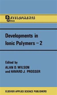 Developments in Ionic Polymers 2