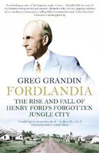 Fordlandia - the rise and fall of henry fords forgotten jungle city