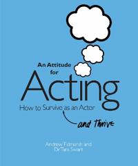 An Attitude for Acting: How to Survive (and Thrive) as an Actor