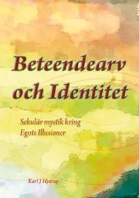 Beteendearv och identitet : sekulär mystik kring egots illusioner