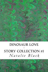 Dinosaur Love (Story Collection #1)