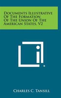 Documents Illustrative of the Formation of the Union of the American States, V2
