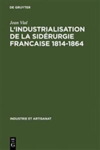 L' Industrialisation de la Sid rurgie Francaise 1814-1864