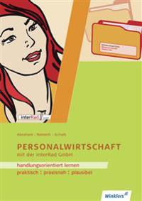 Handlungsorientiertes Lernen mit der Interrad GmbH. Lernfeld Personalwirtschaft . Arbeitsheft