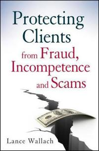 Protecting Clients from Fraud, Incompetence, and Scams