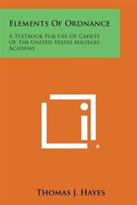 Elements of Ordnance: A Textbook for Use of Cadets of the United States Military Academy