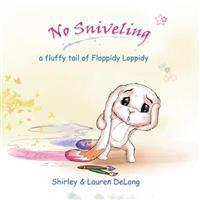 No Sniveling: A Fluffy Tail of Floppidy Loppidy