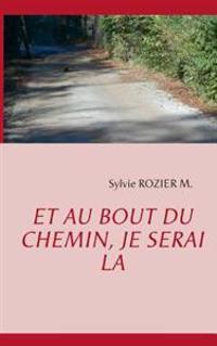 Et Au Bout Du Chemin, Je Serai La
