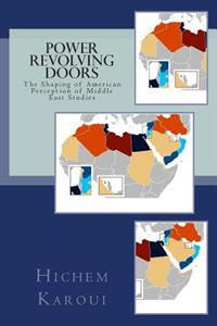 Power Revolving Doors: The Shaping of American Perception of Middle East Studies