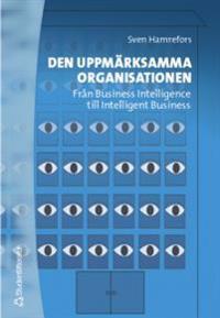 Den uppmärksamma organisationen - Från Business Intelligence till Intelligent Business