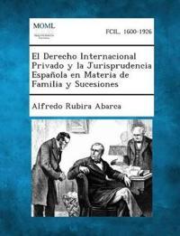 El Derecho Internacional Privado y La Jurisprudencia Espanola En Materia de Familia y Sucesiones
