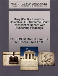 Riley (Paul) V. District of Columbia U.S. Supreme Court Transcript of Record with Supporting Pleadings