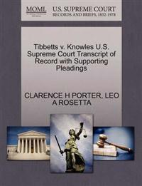 Tibbetts V. Knowles U.S. Supreme Court Transcript of Record with Supporting Pleadings