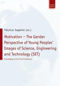 Motivation - the Gender Perspective of Young People's Images of Science, Engineering and Technology Set