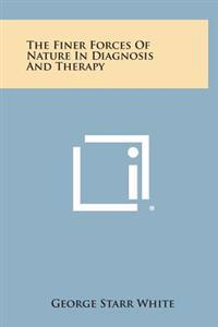 The Finer Forces of Nature in Diagnosis and Therapy