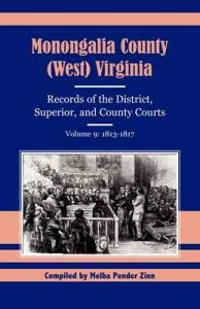 Monongalia County, West Virginia, Records of Thedistrict, Superior and County Courts, 1813- 1817
