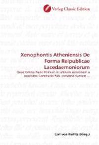 Xenophontis Atheniensis De Forma Reipublicae Lacedaemoniorum