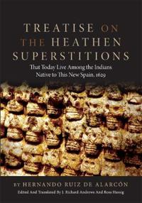 Treatise on the Heathen Superstitions That Today Live Among the Indians Native to This New Spain
