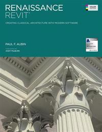 Renaissance Revit: Creating Classical Architecture with Modern Software (Color Edition)