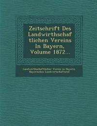 Zeitschrift Des Landwirthschaftlichen Vereins In Bayern, Volume 1872...