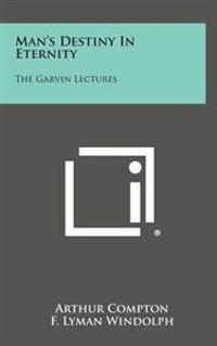 Man's Destiny in Eternity: The Garvin Lectures
