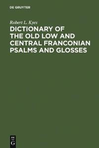 Dictionary of the Old Low and Central Franconian Psalms and Glosses
