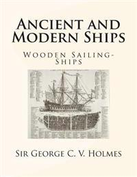 Ancient and Modern Ships: Wooden Sailing-Ships