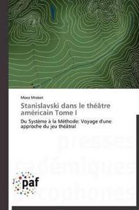 Stanislavski Dans Le Theatre Americain Tome I