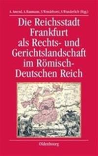 Die Reichsstadt Frankfurt ALS Rechts- Und Gerichtslandschaft Im R misch-Deutschen Reich
