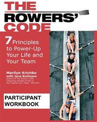 The Rowers' Code Participant Workbook: 7 Principles to Power-Up Your Life and Your Team