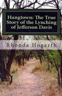 Hangtown: The True Story of the Lynching of Jefferson Davis