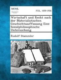 Wirtschaft Und Recht Nach Der Materialistischen Geschichtsauffassung Eine Sozialphilosophische Untersuchung