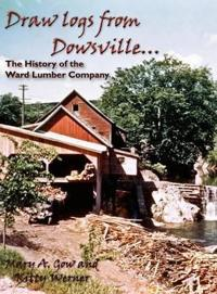 Draw Logs from Dowsville... the History of the Ward Lumber Company