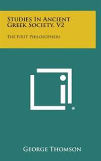 Studies in Ancient Greek Society, V2: The First Philosophers