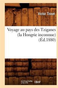 Voyage Au Pays Des Tziganes (La Hongrie Inconnue) (�d.1880)