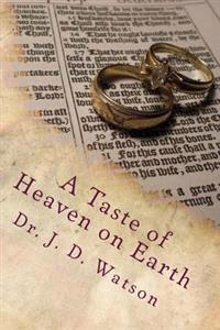 A Taste of Heaven on Earth: Marriage and Family in Ephesians 5:18-6:4