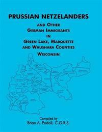Prussian Netzelanders and Other German Immigrants in Green Lake, Marquette & Waushara Counties, Wisconsin