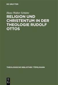 Religion Und Christentum in Der Theologie Rudolf Ottos