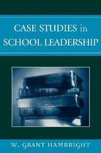 Case Studies in School Leadership