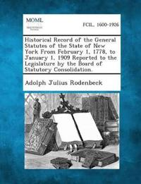 Historical Record of the General Statutes of the State of New York from February 1, 1778, to January 1, 1909 Reported to the Legislature by the Board