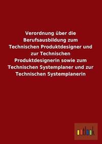 Verordnung Uber Die Berufsausbildung Zum Technischen Produktdesigner Und Zur Technischen Produktdesignerin Sowie Zum Technischen Systemplaner Und Zur
